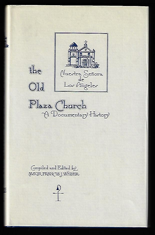 The Old Plaza Church, A Documentary History. Monsignor Francis J. Weber.