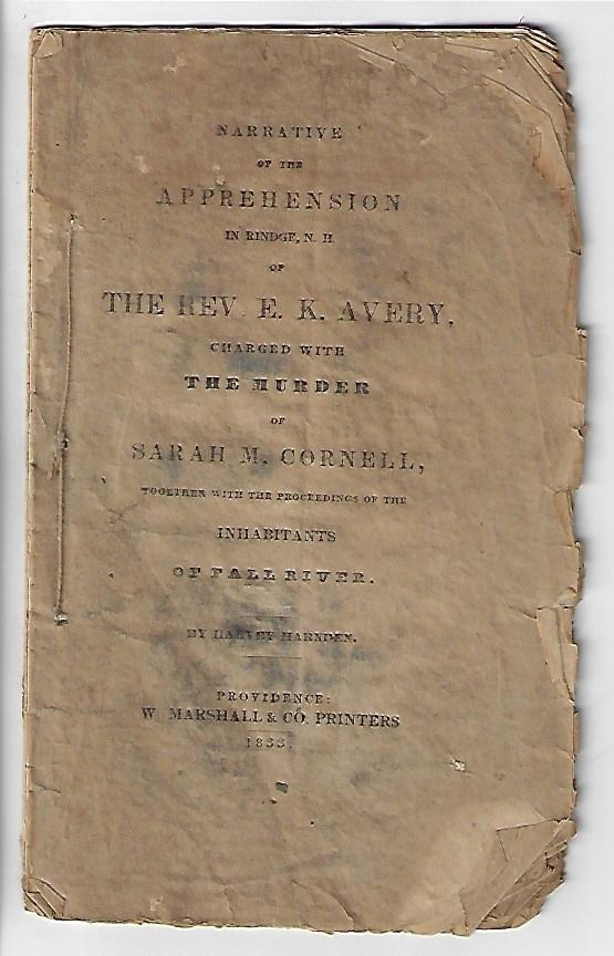 Narrative of the Apprehension in Rindge, N.H. of the Rev. E.K. Avery, Charged with the Murder of Sarah M. Cornell, Together with the Proceedings of the Inhabitants of Fall River. Harvey Harnden.