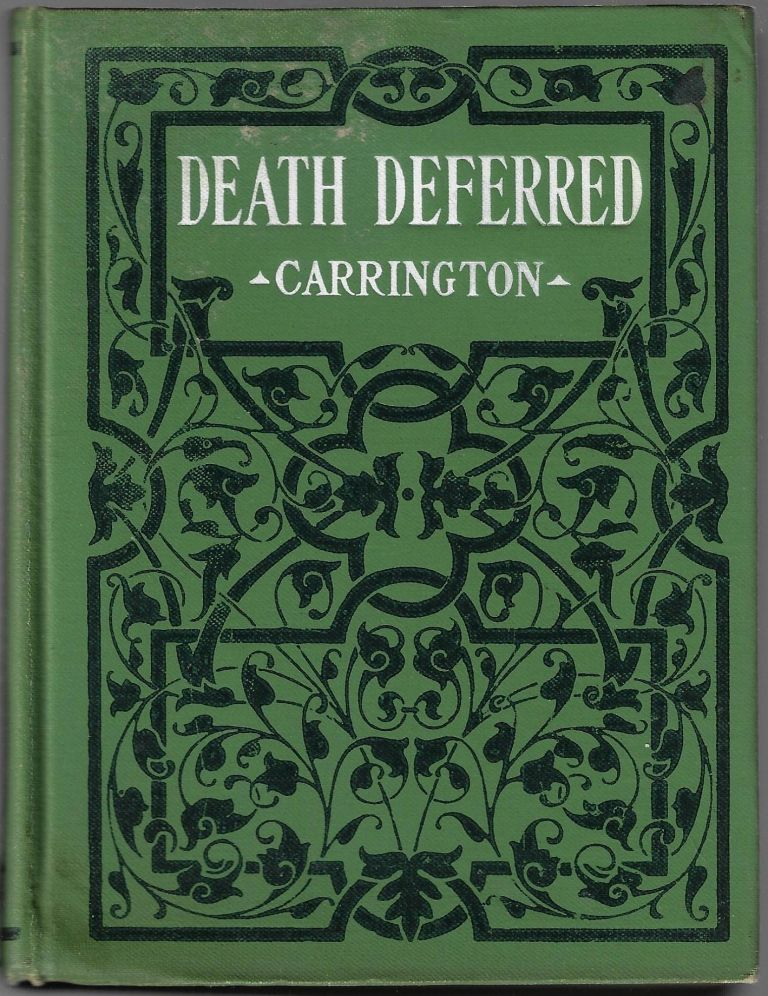 Death Deferred: How to Live Long and Happily, Defer Death, and Lose All Fear of It. DEATH AND MOURNING, Hereward Carrington.