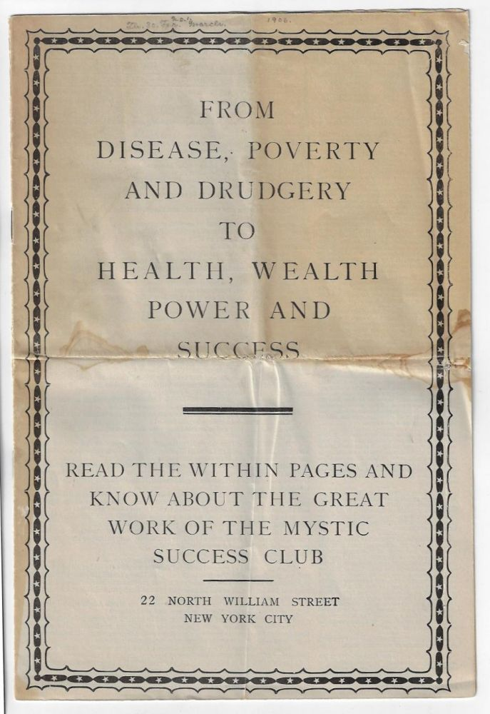 From Disease, Poverty and Drudgery to Health, Wealth, Power and Success: Read the Within Pages and Know about the Great Work of the Mystic Success Club. SELF-IMPROVEMENT CORRESPONDENCE COURSE, PYRAMID SCHEMES.