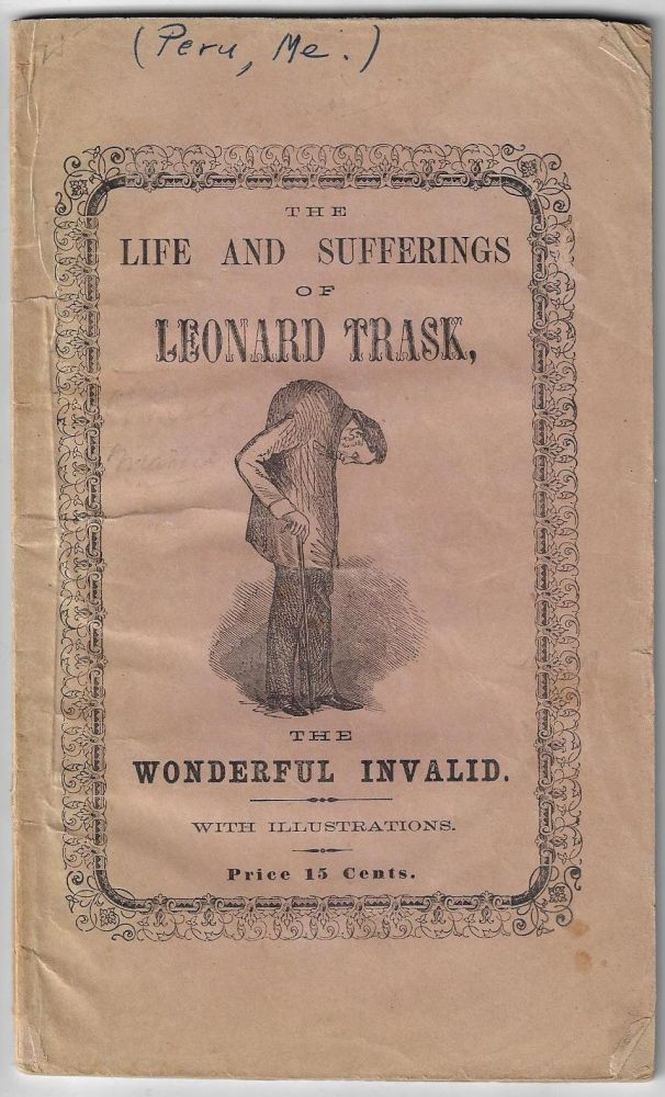 A Brief Historical Sketch of the Life and Sufferings of Leonard Trask, The Wonderful Invalid. MENDICANT, Leonard Trask.