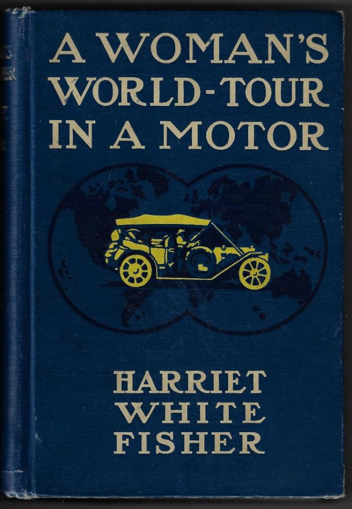 A Woman's World-Tour in Motor. Harriet White Fisher.