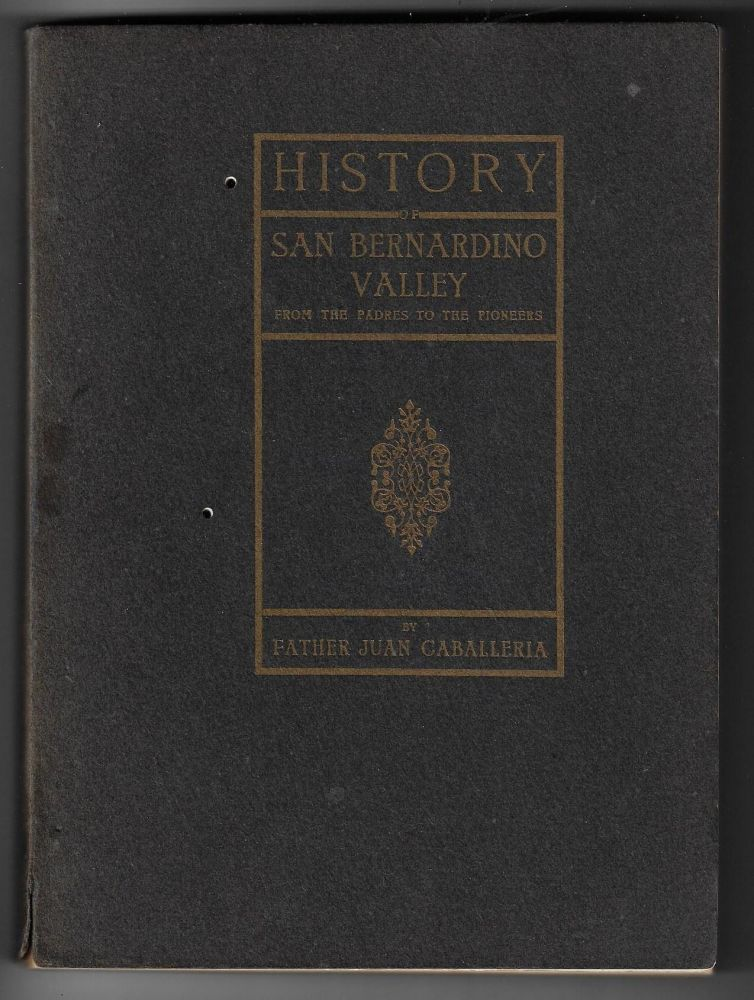 History of San Bernardino Valley from the Padres to the Pioneers, 1810-1851. Father Juan Caballeria.