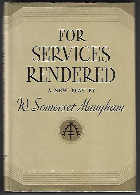 For Services Rendered. A Play in Three Acts. W. Somerset Maugham.
