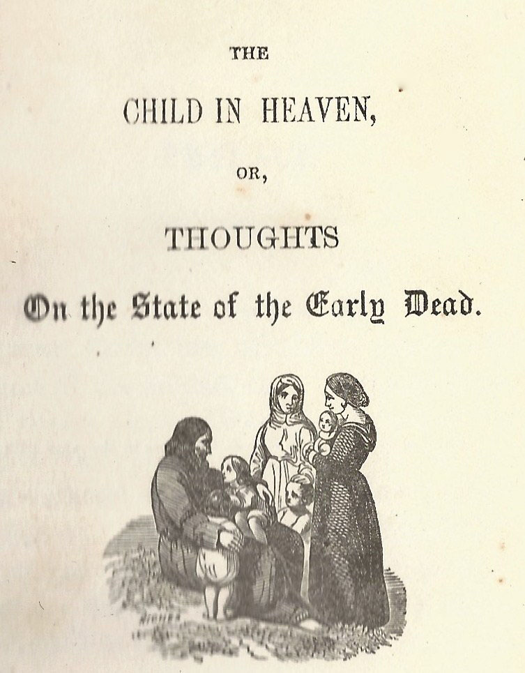 The Child in Heaven, or, Thoughts on the State of the Early Dead. DEATH AND MOURNING, Rev. L. D. Davis.