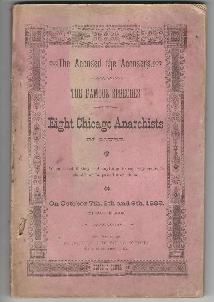 The Accused the Accusers. The Famous Speeches of the Eight Chicago Anarchists in Court. HAYMARKET RIOT.