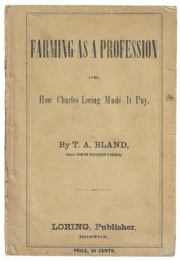 Farming as a Profession or, How Charles Loring Made it Pay. T. A. Bland.