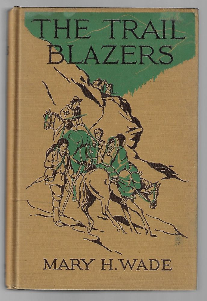 The Trail Blazers, The Story of the Lewis and Clark Expedition. Mary Wade.