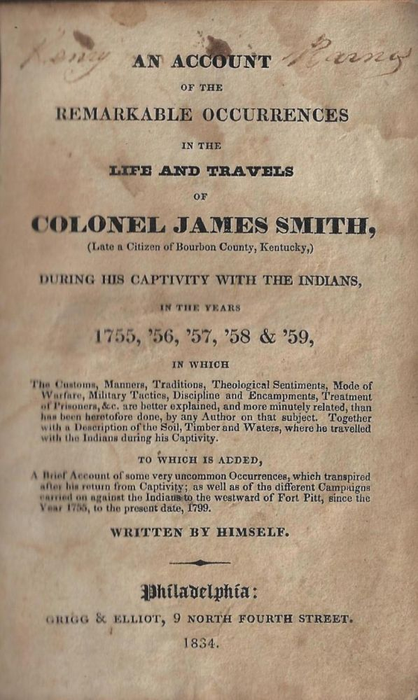 An Account of the Remarkable Occurrences in the Life and Travels of Colonel James Smith (Late a Citizen of Bourbon County, Kentucky) During his Captivity with the Indians, in the Years 1755, '56, '57, '58 & '59. INDIAN CAPTIVITY.