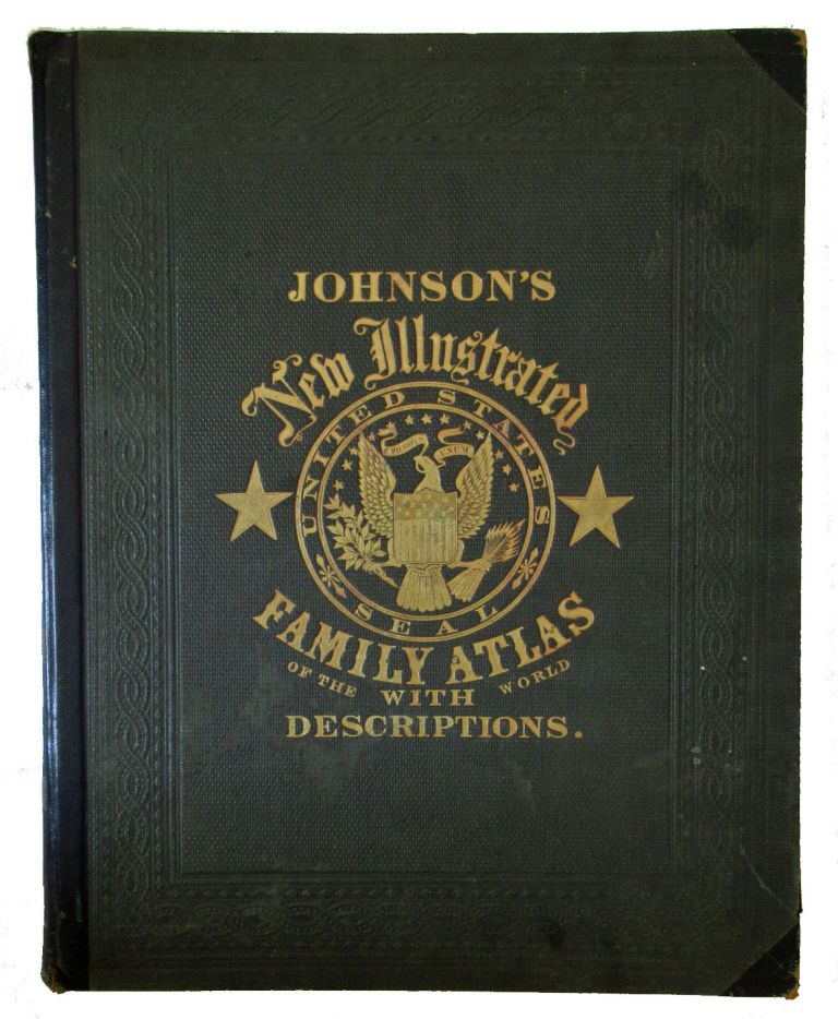 Johnson's New Illustrated Family Atlas of the World, with Physical Geography, and with Descriptions Geographical, Statistical, and Historical, Including the Latest Federal Census, A Geographical Index, and a Chronological History of the Civil War in America. ATLAS.