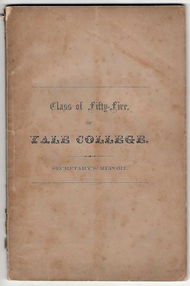 Statistics of the Class of 1855, of Yale College, Published by Order of the Class [Cover Title: Class of Fifty-Five, of Yale College. Secretary's Report]. William Wheeler.