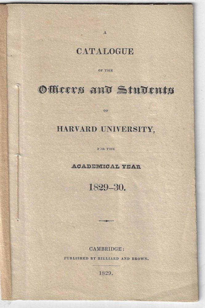 Catalogue of the Officers and Students of Harvard University for the Academical Year 1829-1830
