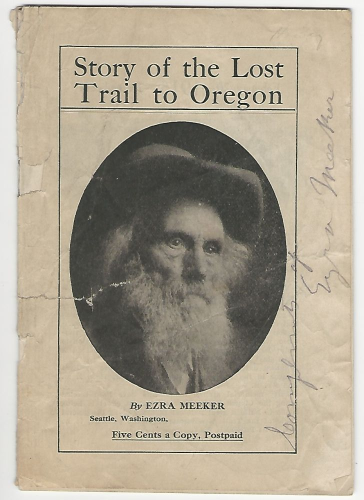 Story of the Lost Trail to Oregon {SIGNED]. Ezra Meeker.