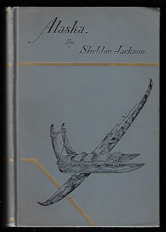Alaska, and Missions on the North Pacific Coast. Rev. Sheldon Jackson.