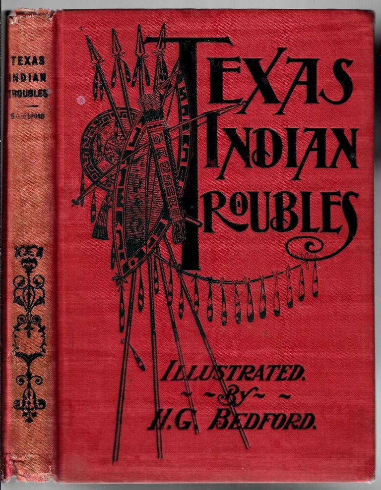 Texas Indian Troubles. The Most Thrilling Events in the History of Texas, Illustrated. Hilory G. Bedford.