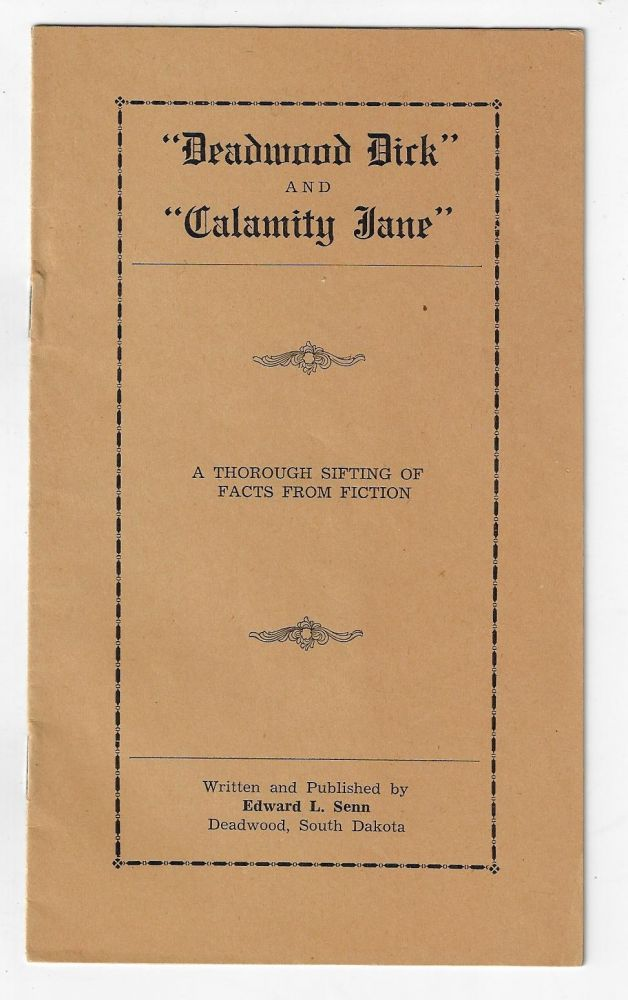"""""""Deadwood Dick"""" and """"Calamity Jane."""" A Thorough Sifting of Facts from Fiction. Edward L. Senn."""