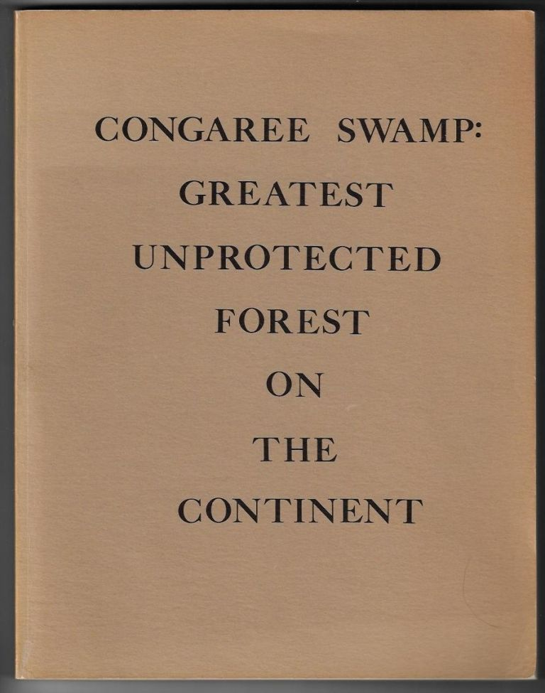 Congaree Swamp: Greatest Unprotected Forest on the Continent. John Dennis, Bob Campbell, John Culler, Gary Soucie, Robert Janiskee, John Cely, Richard Pough.
