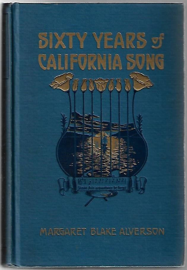 Sixty Years of California Song. Margaret Blake Alverson.