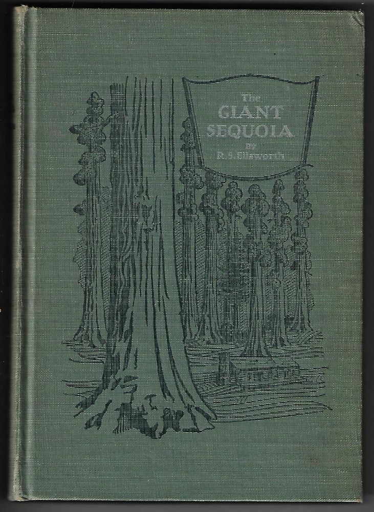 The Giant Sequoia, An Account of the History and Characteristics of the Big Trees of California [SIGNED]. Rodney Sydes Ellsworth.
