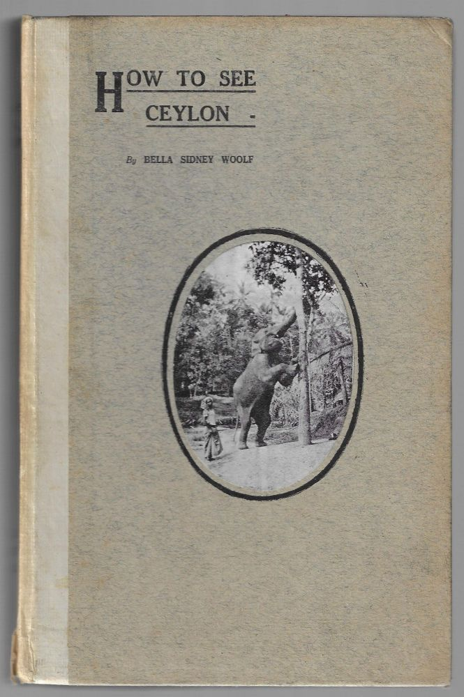 How to See Ceylon. CEYLON, Bella Sidney Woolf.