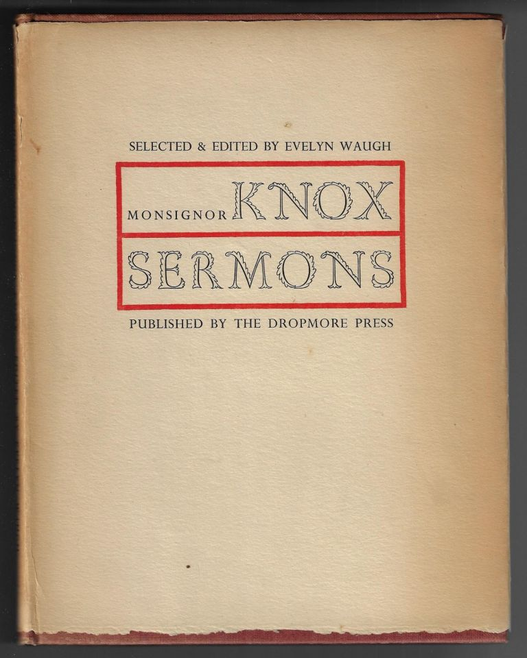 A Selection from the Occasional Sermons of the Right Reverend Monsignor Ronald Arbutnott Knox. Ronald Arbutnott Knox, Evelyn Waugh, Preface.