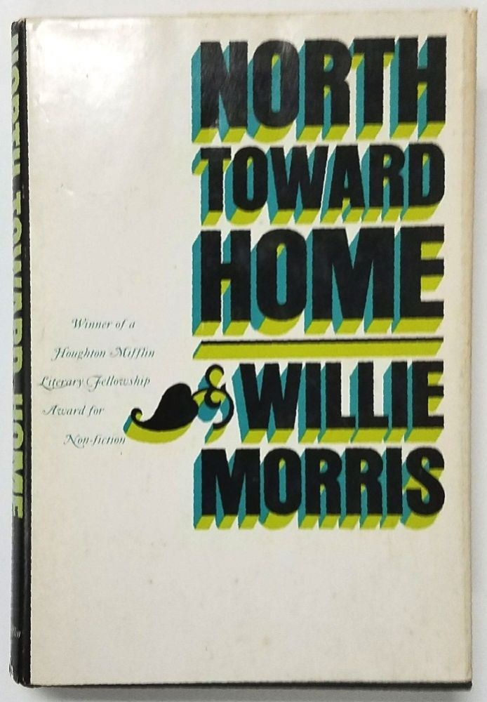 North Toward Home [Inscribed]. Willie Morris.