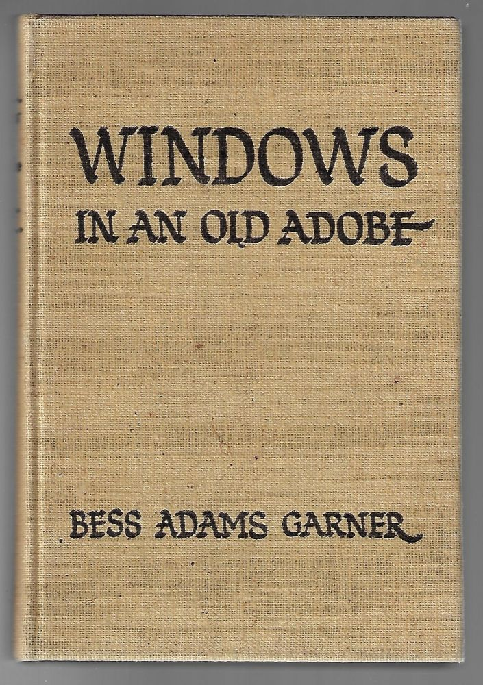 Windows in an Old Adobe [SIGNED]. Bess Adams Garner, J. Gregg Layne, Foreword.