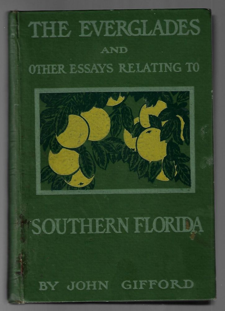The Everglades and Other Essays Relating to Southern Florida. John Gifford.