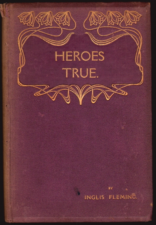 Heroes True: Being Stories of Boyish Bravery. Inglis Fleming.