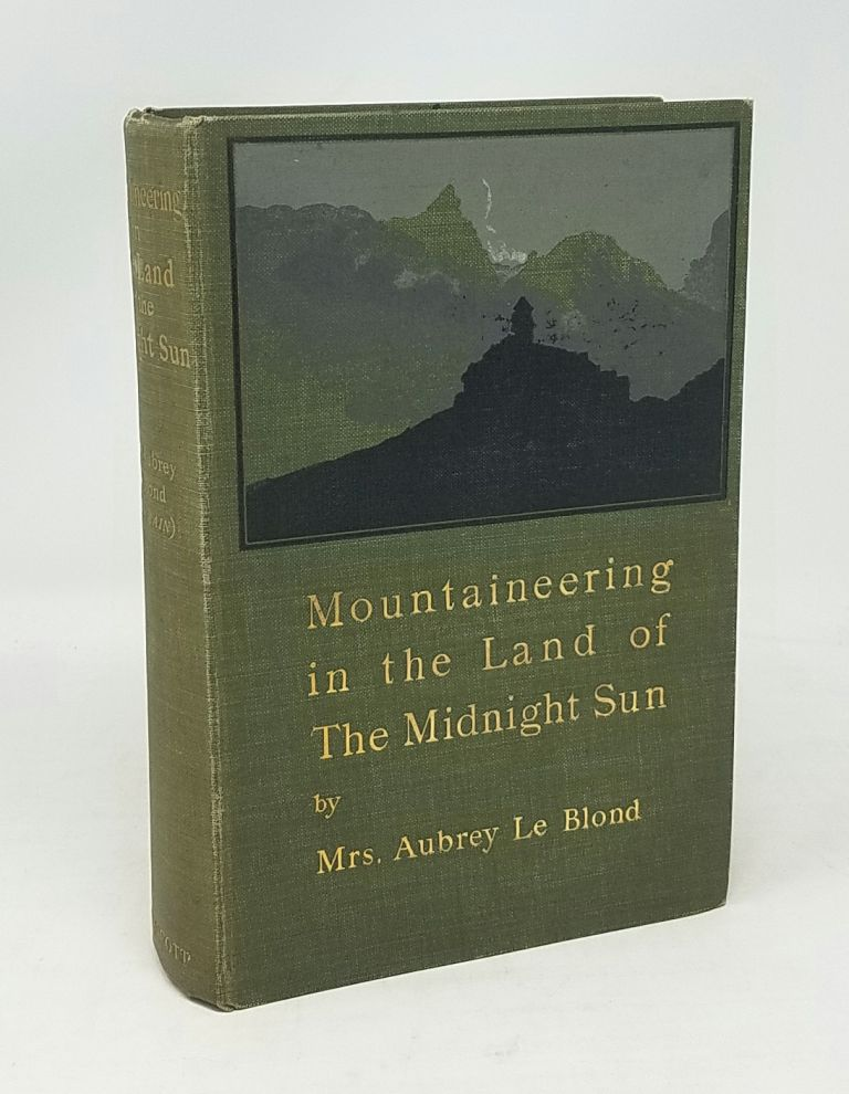 Mountaineering in the Land of the Midnight Sun. Mrs. Aubrey Le Blond, Elizabeth Alice Frances.