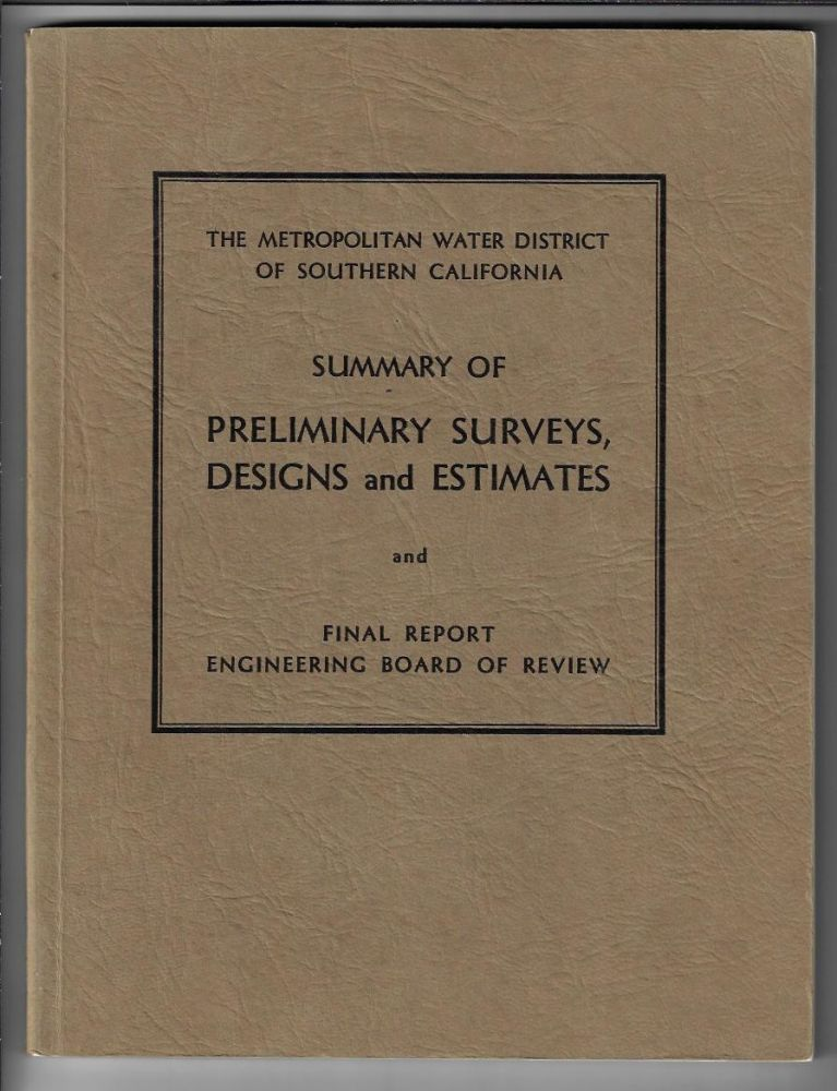 Summary of Preliminary Surveys, Designs and Estimates for the Metropolitan Water District Aqueduct and Terminal Storage Projects, November 1930. Final Report of the Engineering Board of Review, December 1930. WATER SOUTHERN CALIFORNIA, F. E. Weymouth, Thaddeus Merriman, A. J. Wiley, Richard R. Lyman.