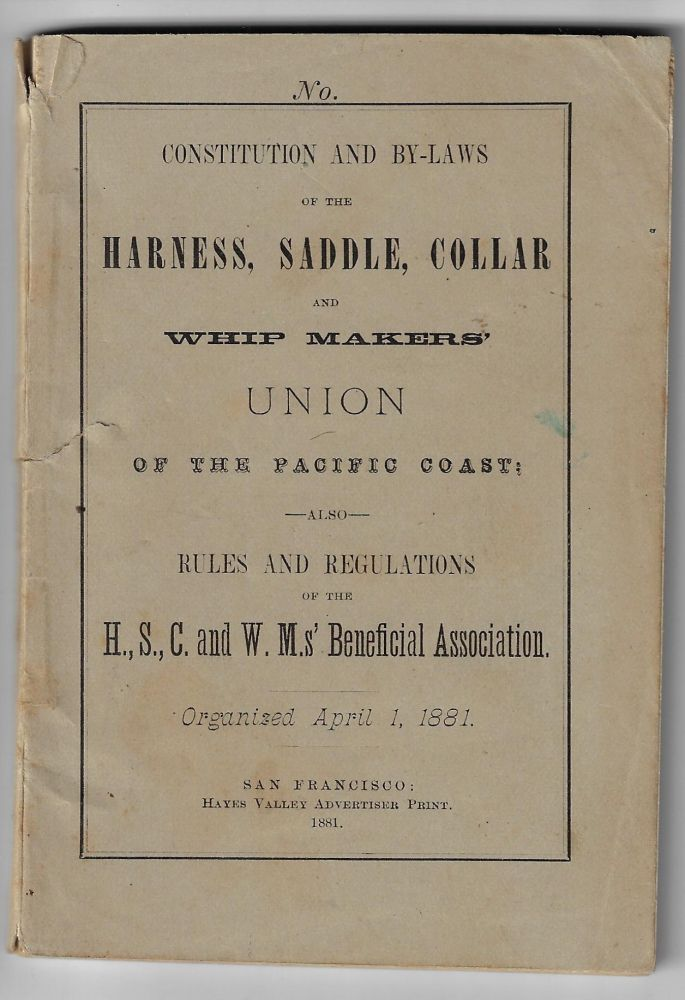 Local Constitution, Title, Powers and Government of the Harness, Saddle, Collar, and Whip Makers' Union of San Francisco. SAN FRANCISCO LABOR.