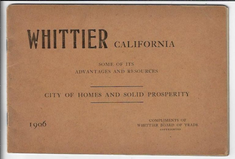 Whittier California Some of Its Advantages and Resources, City of Homes and Solid Prosperity. WHITTIER.
