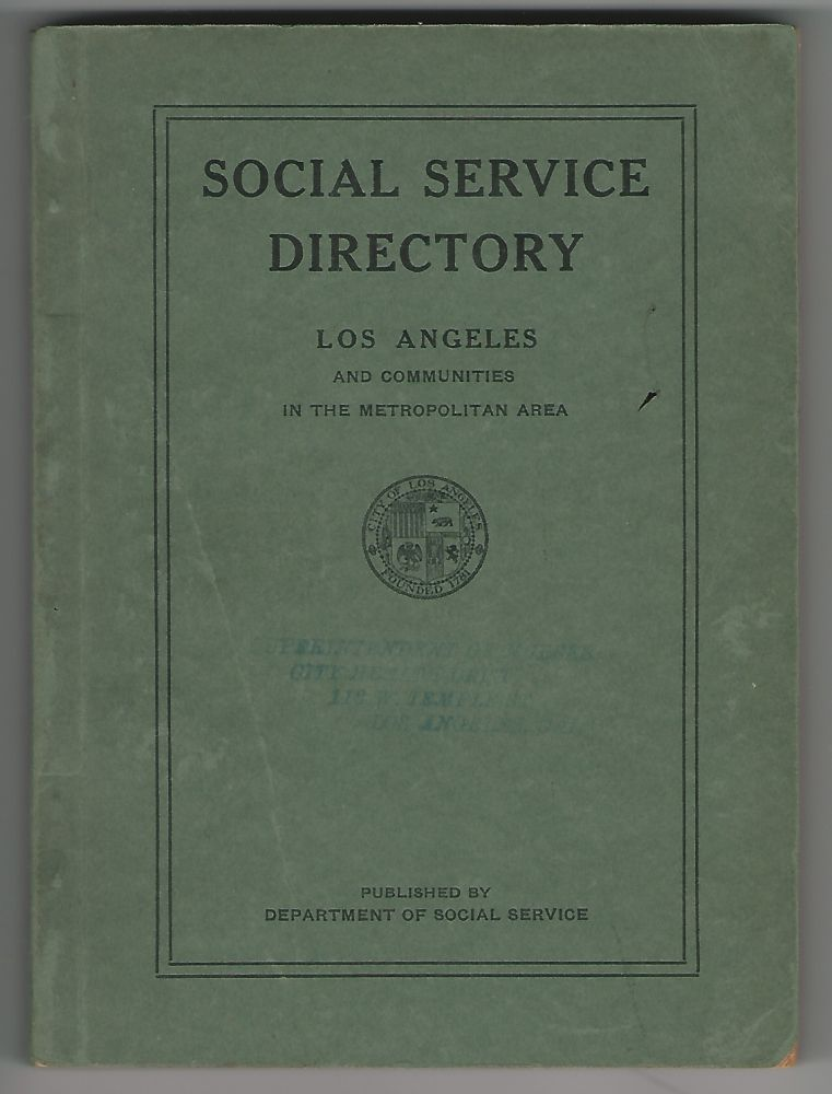 Social Service Directory of Los Angeles and Partial List of Agencies in the Near By Communities, 1927. SOCIAL SERVICES LOS ANGELES.