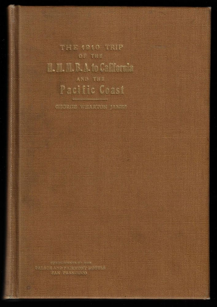 The 1910 Trip of the H.M.M.B.A. to California and the Pacific Coast. George Wharton James.