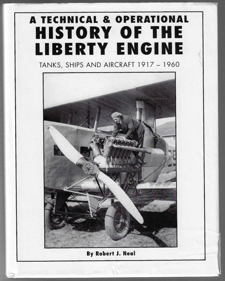 A Technical and Operational History of the Liberty Engine. Tanks, Ships and Aircraft 1917-1960. Robert J. Neal.