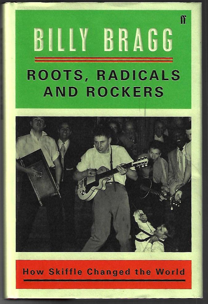Roots, Radicals, and Rockers, How Skiffle Changed the World [SIGNED]. Billy Bragg.