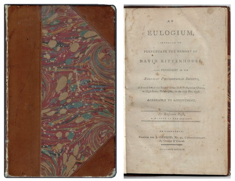 An Eulogium, Intended to Perpetuate the Memory of David Rittenhouse, Late President of the American Philosophical Society, Delivered before the Society in the First Presbyterian Church, in High-street, Philadelphia, on the 17th Dec. 1796. Benjamin Rush.