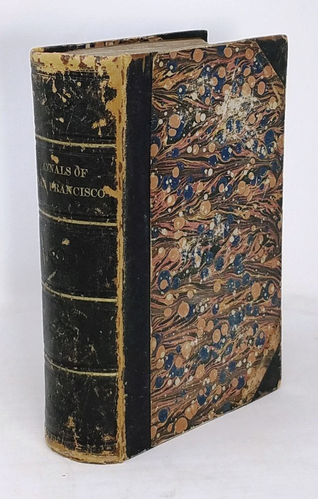 The Annals of San Francisco; Containing A Summary of the History of the First Discovery, Settlement, Progress, and Present Condition of California, and a Complete History of all the Important Events Connected with Its Great City: To Which are Added Biographical Memoirs of Some Prominent Citizens. Frank Soulé, John H. Gihon, James Nisbet.