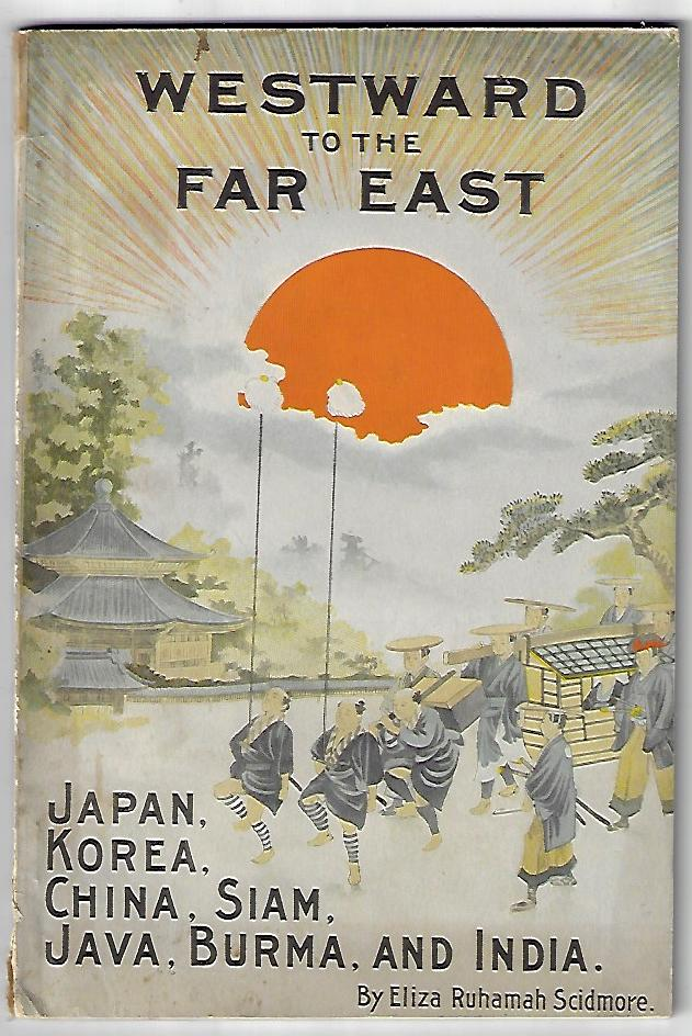 Westward to the Far East, A Guide to the Principal Cities of China and Japan, with a Note on Korea. JAPAN CHINA, Eliza Ruhamah Scidmore.
