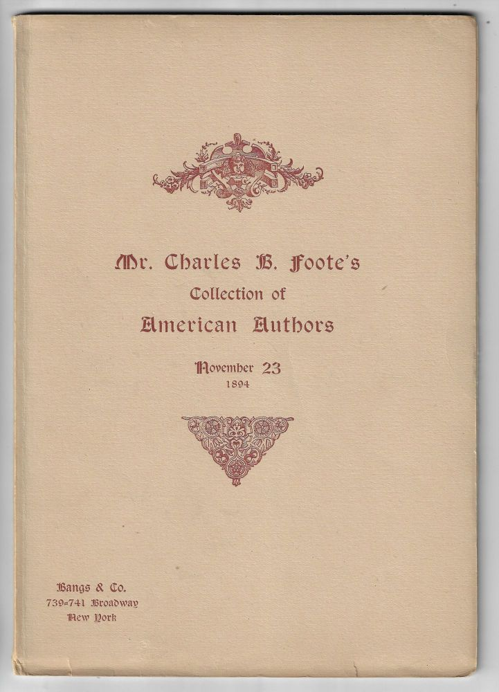 The Catalogue of the Unique Collection Made by Charles B. Foote of First Editions of...American Authors; of English Literature Ancient and Modern; [and] of First Editions of Modern English and American Authors [Compete in Three Volumes]