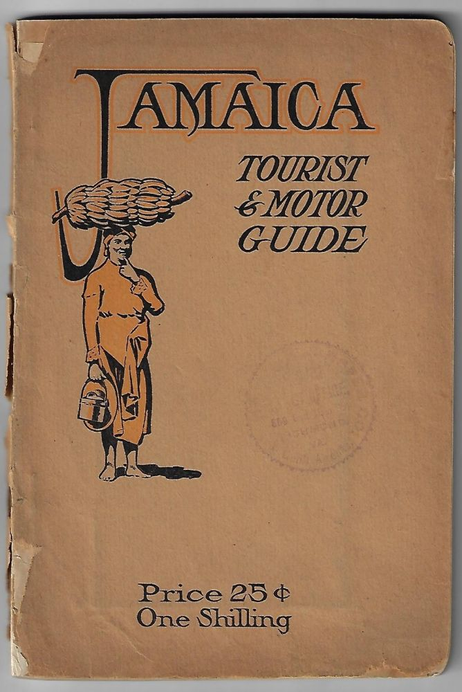 Jamaica Tourist and Motor Guide, A Complete Guide to the Island of Jamaica, with Maps Showing Motor Routes, Illustrations, History, Points of Interest, Description of Towns, Hotels, Methods of Travel, Etc. JAMAICA, I. P. Mills.