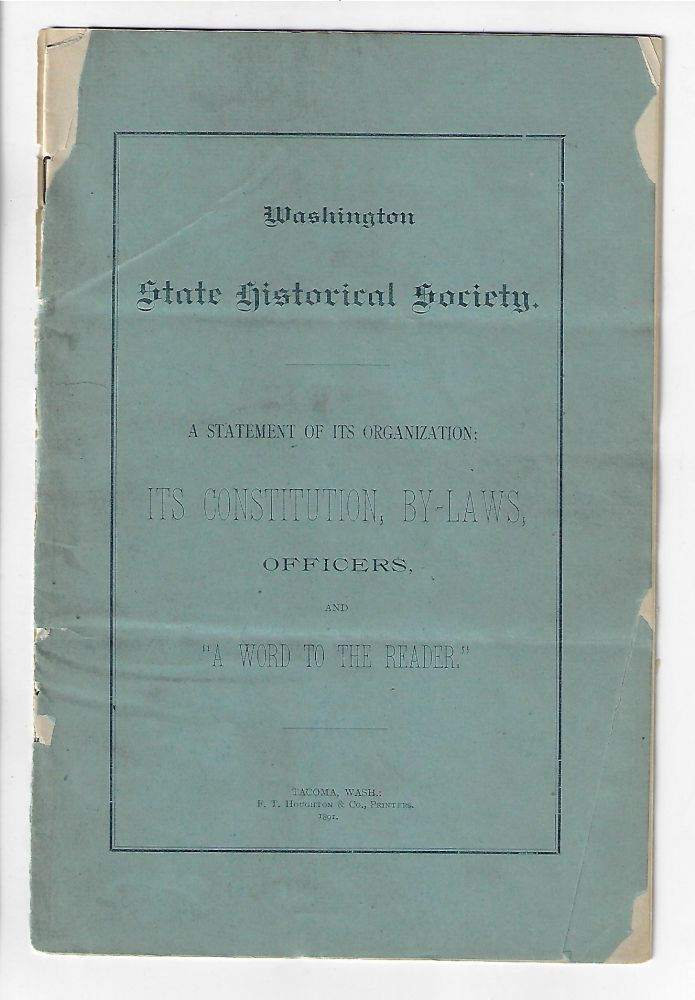 "Washington State Historical Society. A Statement of its Organization, Its Constitution, By-laws, Officers, and ""A Word to the Reader"""