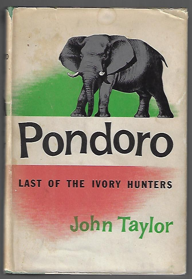 Pondoro, Last of the Ivory Hunters. John Taylor.