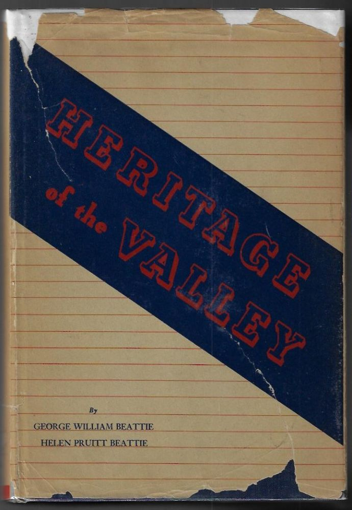 Heritage of the Valley, San Bernardino's First Century. George William Beattie, Helen Pruitt Beattie.