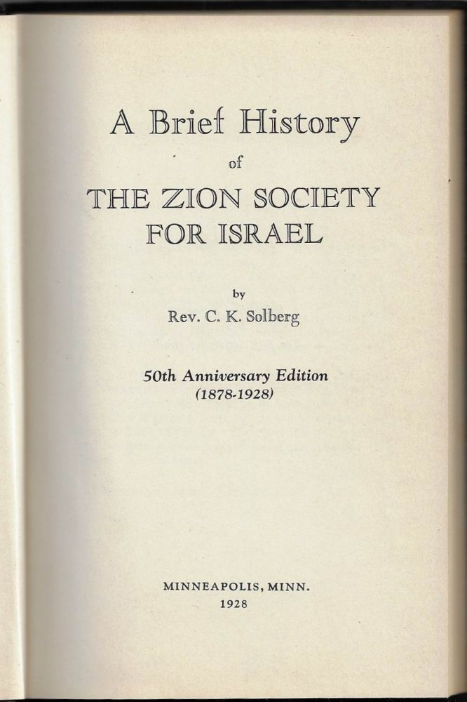 A Brief History of the Zion Society for Israel 50th Edition (1878-1928). JEWISH EVANGELISM, C. K. Solberg, Carl Knutson.
