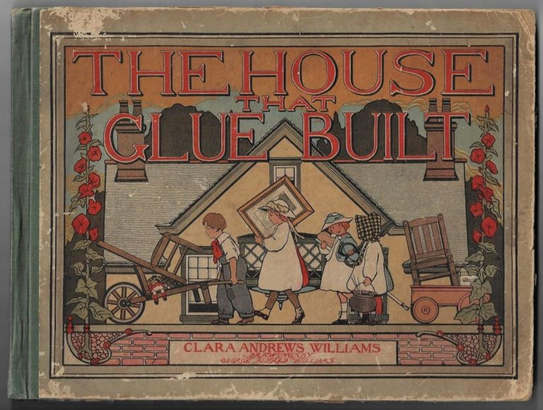The House that Glue Built. Clara Andrews Williams, George Alfred Williams.