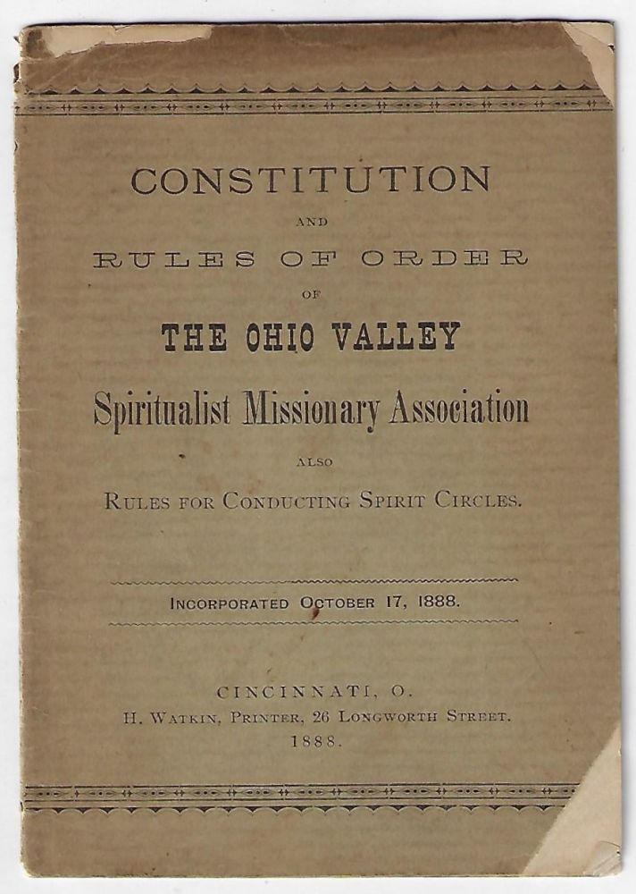 Constitution and Rules of Order of the Ohio Valley Spiritualist Missionary Association. Also Rules for Conducting Spirit Circles. SPIRITUALISM.