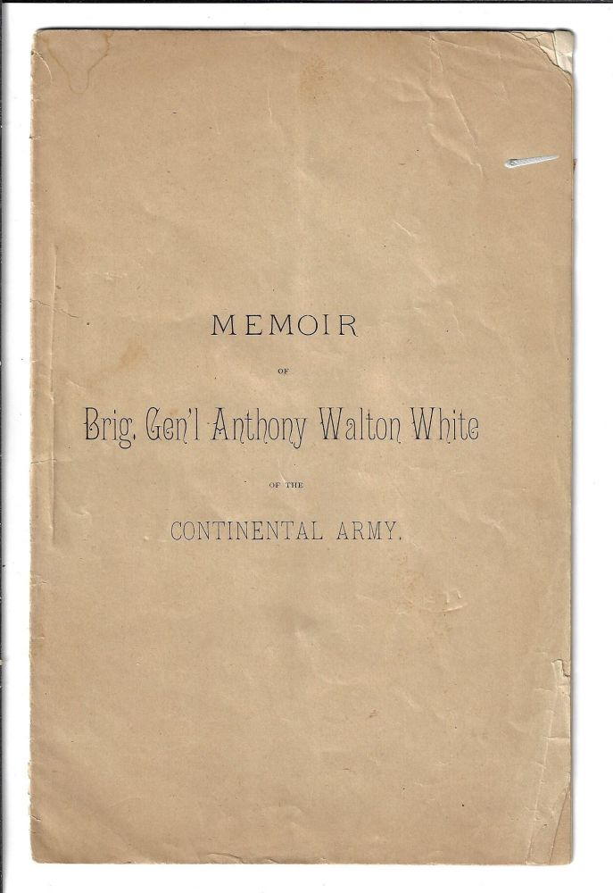 Memoir of Brig. Gen. Anthony Walton White of the Continental Army. Anna M. Woodhull.