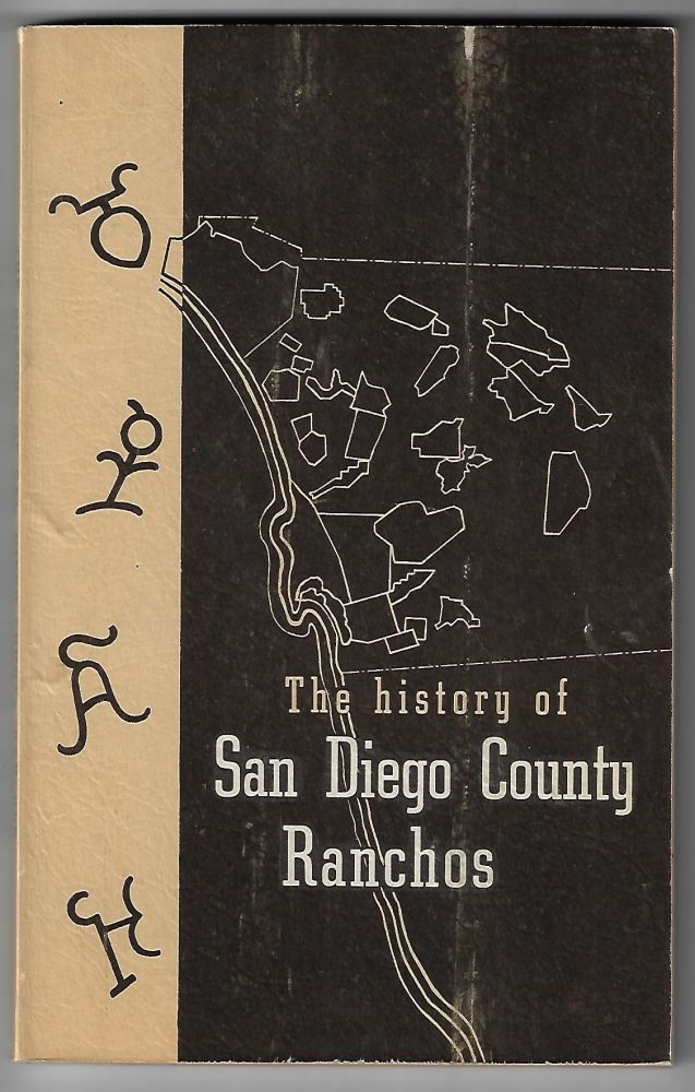 The History of San Diego County Ranchos, The Spanish, Mexican, and American Occupation of San Diego County and the Story of the Ownership of Land Grants Therein. R. W. Brackett.